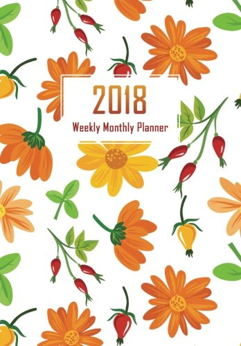 2018 Planner Weekly Monthly, Calendar Schedule Organizer: Bright Floral Planner Organizer with Inspirational Quotes on Each Weekly Spread, Diary 2018 for Women (Planner 2018 for Women) (Volume 1)