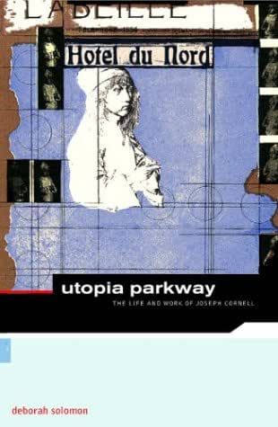 Utopia Parkway: The Life and Work of Joseph Cornell (ArtWorks)