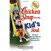 Chicken Soup for the Kid's Soul: Stories of Courage, Hope and Laughter for Kids ages 8-12