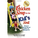 Chicken Soup for the Kid's Soul: Stories of Courage, Hope and Laughter for Kids ages 8-12 (Chicken Soup for the...