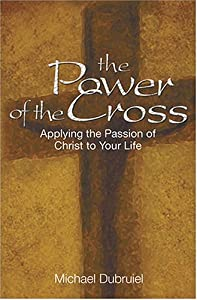 The Power of the Cross: Applying the Passion of Christ to Your Life