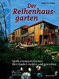 Der Reihenhausgarten: Spaß am neuen Garten - Den Garten nutzen und genießen