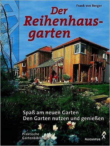 Der Reihenhausgarten: Spaß am neuen Garten - Den Garten nutzen und ...