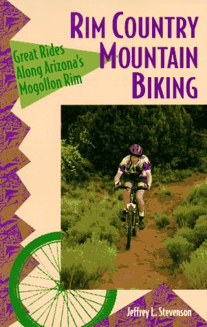 Rim Country Mountain Biking: Great Rides Along Arizona's Mogollon Rim (The Pruett Series) (Best Mountain Biking In Arizona)