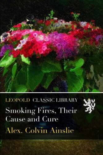 Smoking Fires, Their Cause and Cure