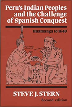 Peru's Indian Peoples And The Challenge Of Spanish Conquest: Huamanga To 1640 Steve J. Stern