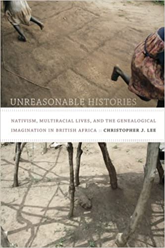 Book Unreasonable Histories: Nativism, Multiracial Lives, and the Genealogical Imagination in British Africa (Radical Perspectives)