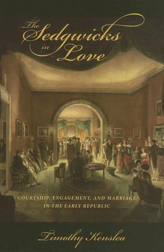 Download The Sedgwicks in Love: Courtship, Engagement, and Marriage in the Early Republic pdf epub