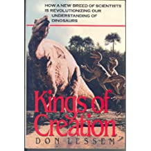 Kings of Creation: How a New Breed of Scientists Is Revolutionizing Our Understand of Dinosaurs