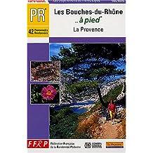 BOUCHES-DU-RHÔNE À PIED (LES) : LA PROVENCE