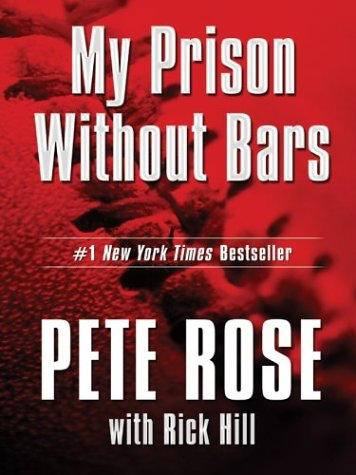 My Prison Without Bars by Pete Rose with Rick Hill