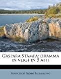Gaspara Stampa; Dramma in Versi in 5 Atti, Francesco Proto Pallavicino, 1178731065