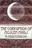 The Corruption of Moslem Minds, Nader Pourhassan, 097119307X