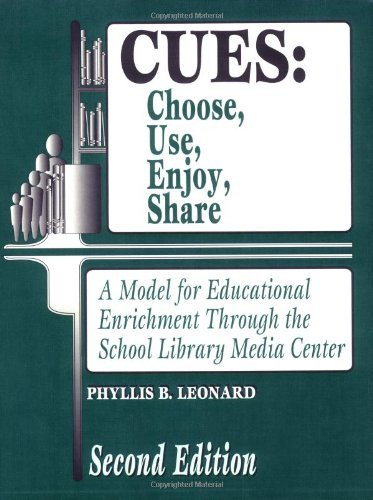 CUES: Choose, Use, Enjoy, Share: A Model for Educational Enrichment Through the School Library Media Center^LSecond Edition: Choose, Use, Enjoy, Share ... and Information Problem-Solving Skills) (Arts Enrichment Activities Language)
