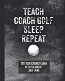 Teach Coach Golf Sleep Repeat: 2019-2020 Academic Planner Weekly and Monthly