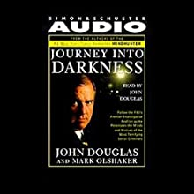Journey into Darkness: Follow the FBI's Premier Investigative Profiler as He Penetrates the Minds and Motives of the Most Terrifying Serial Criminals Audiobook by John E. Douglas, Mark Olshaker Narrated by John E. Douglas