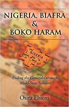 Book Nigeria, Biafra and Boko Haram: Ending the Genocides Through Multistate Solution