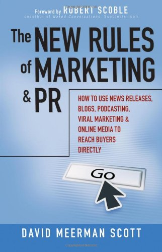 The New Rules Of Marketing And Pr  How To Use News Releases  Blogs  Podcasting  Viral Marketing And Online Media To Reach Buyers Directly