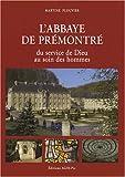L'Abbaye de Prémontré : Du Service de Dieu au Soin des Hommes, PlouvierM., 2906340685