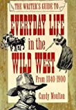 The Writer's Guide to Everyday Life in the Wild West (WRITER'S GUIDE TO EVERYDAY LIFE SERIES)