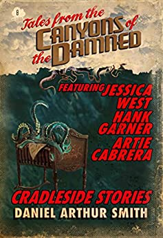 Tales from the Canyons of the Damned: No. 8 by [Smith, Daniel Arthur, West, Jessica, Garner, Hank, Cabrera, Artie]