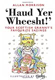 Haud Yer Wheesht: Your Scottish Granny's Favorite Sayings (English and Scots Edition)
