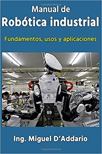 Manual de robótica industrial: Fundamentos, usos y ...