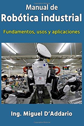 Manual de robótica industrial: Fundamentos, usos y ...