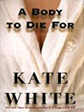 A Body to Die For, Kate White, 0786257679