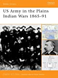 US Army in the Plains Indian Wars 1865-1891, Clayton Chun, 1841765848