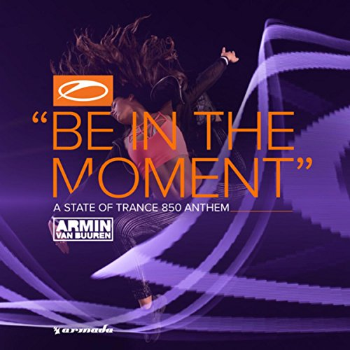 Be In The Moment (Asot 850 Anthem)