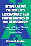 Integrating Children's Literature and Mathematics in the Classroom : Children As Meaning Makers, Problem Solvers, and Literary Critics, Schiro, Michael, 0807735647