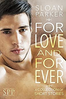 For Love and Forever: A Collection of Short Stories by [Parker, Sloan]