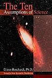 The Ten Assumptions of Science, Glenn Borchardt, 0595662633