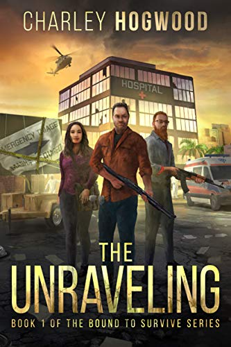 The Unraveling: Book 1 of the Bound to Survive Series by [Hogwood, Charley]