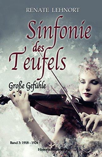 Sinfonie des Teufels – Große Gefühle: Band 3: 1918 - 1924 Historischer Roman