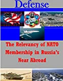 The Relevancy of NATO Membership in Russia's near Abroad, U. S. Army U.S. Army War College, 1500102180