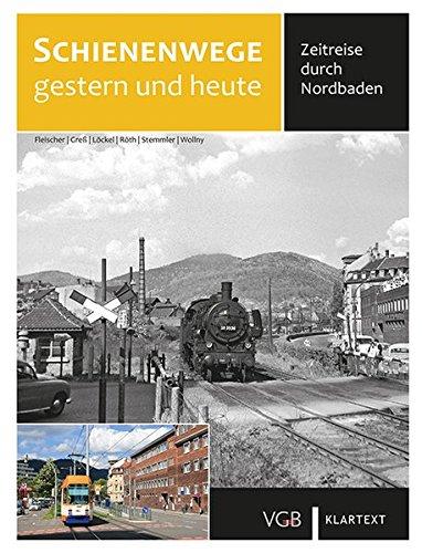 Schienenwege gestern und heute Nordbaden: Zeitreise durch Nordbaden