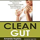 Clean Gut: How to Restore Gut Balance to Improve