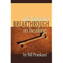 Six Keys to Breakthrough in Healing