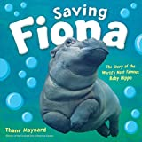 img - for Saving Fiona: The Story of the World s Most Famous Baby Hippo book / textbook / text book