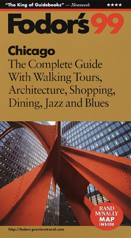 Chicago '99: The Complete Guide with Walking Tours, Architecture, Shopping, Dining, Jazz and Blues (Fodor's Gold Guides)
