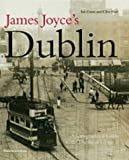 James Joyce's Dublin: A Topographical Guide to the Dublin of Ulysses by Ian Gunn front cover