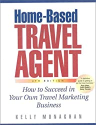 Home-Based Travel Agent: How to Succeed in Your Own Travel Marketing Business