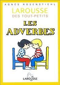Larousse des tout-petits : les adverbes par Agnès Rosenstiehl