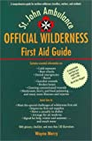 The Official Wilderness First-Aid Guide, Wayne Merry, 0771082509