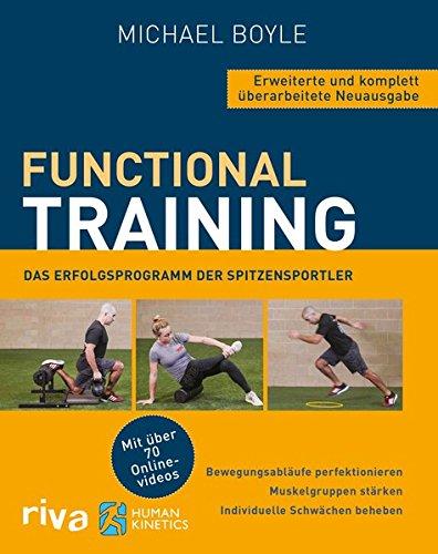 Functional Training – Erweiterte und komplett überarbeitete Neuausgabe: Bewegungsabläufe perfektionieren – Muskelgruppen stärken – individuelle Schwächen beheben. Mit über 70 Online-Videos