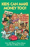 Kids Can Make Money Too! : How Young People Can Succeed Financially--Over 200 Ways to Earn Money and How to Make it Grow