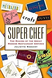 Super Chef: The Making of the Great Modern Restaurant Empires by Juliette Rossant (2007-06-27)
