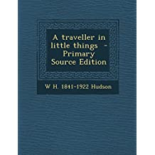 A Traveller in Little Things - Primary Source Edition